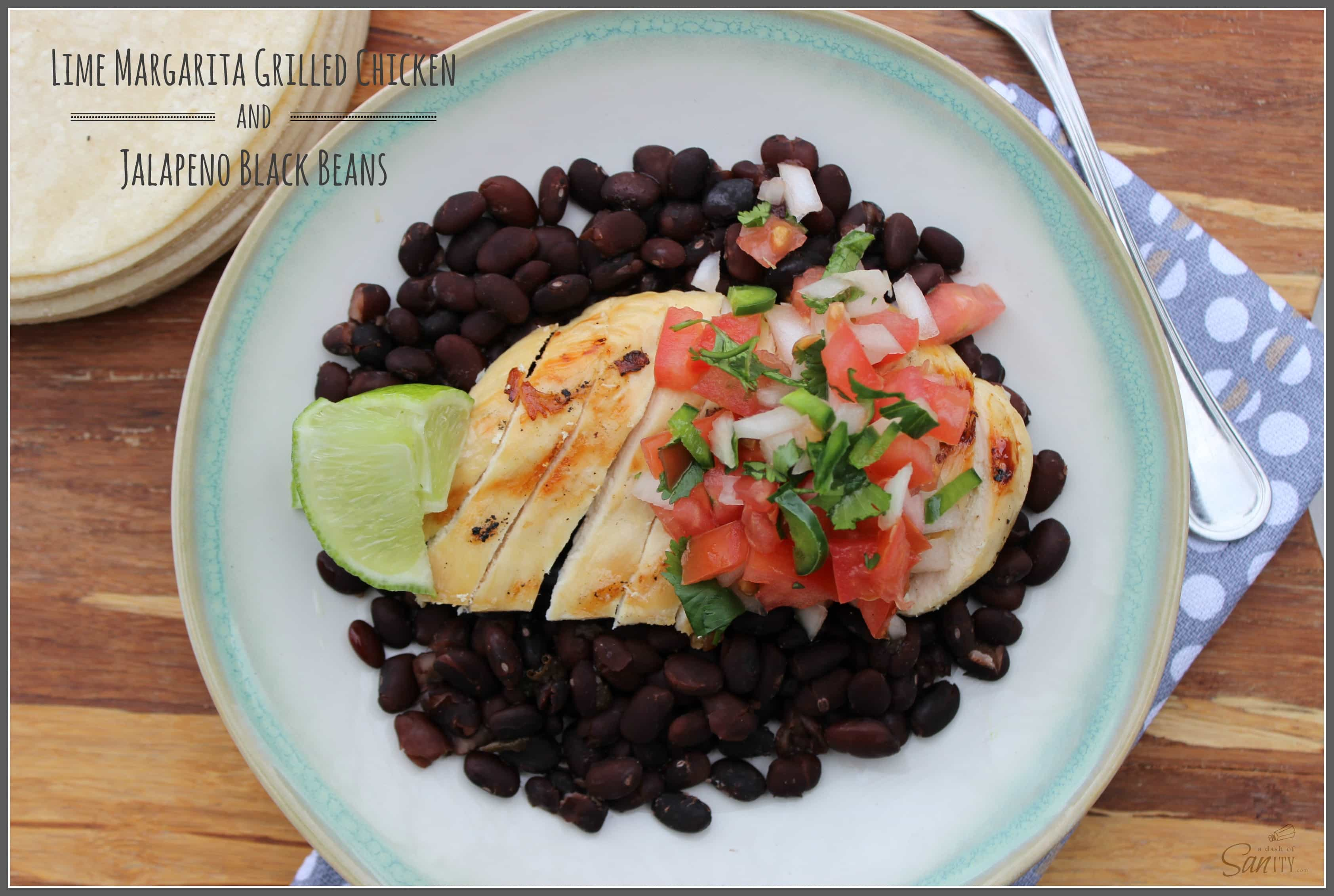Lime Margarita Grilled Chicken and Jalapeno Black Beans - A Dash of ...