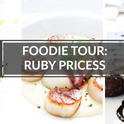 FOODIE TOUR: RUBY PRINCESS