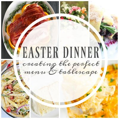 EASTER DINNER: CREATING THE PERFECT MENU & TABLESCAPE