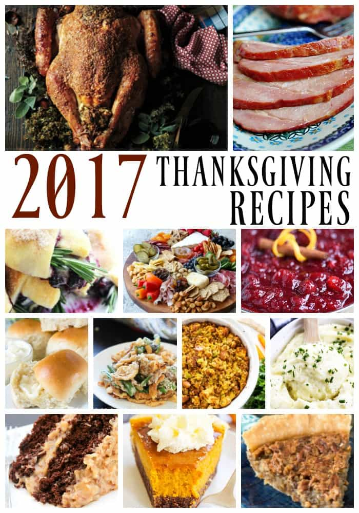 2017 THANKSGIVING RECIPES - From turkey to ham, appetizer to drinks and sides to pies; I am sharing what we will be feasting on this year.