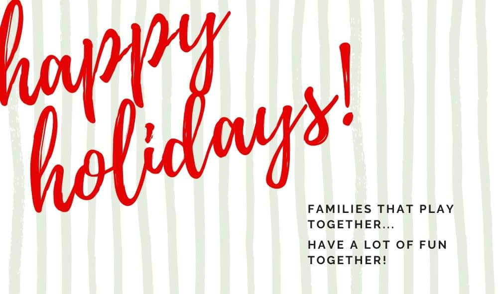 text: happy holidays! families that play together... have a lot of fun together!
